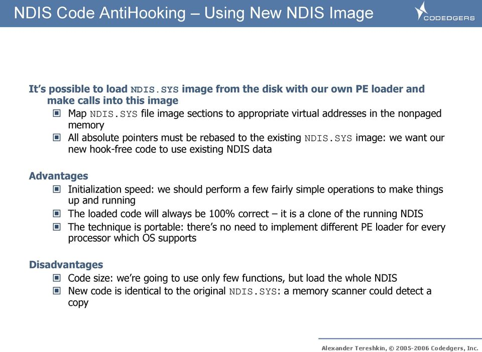 SYS image: we want our new hook-free code to use existing NDIS data Advantages Initialization speed: we should perform a few fairly simple operations to make things up and running The loaded code