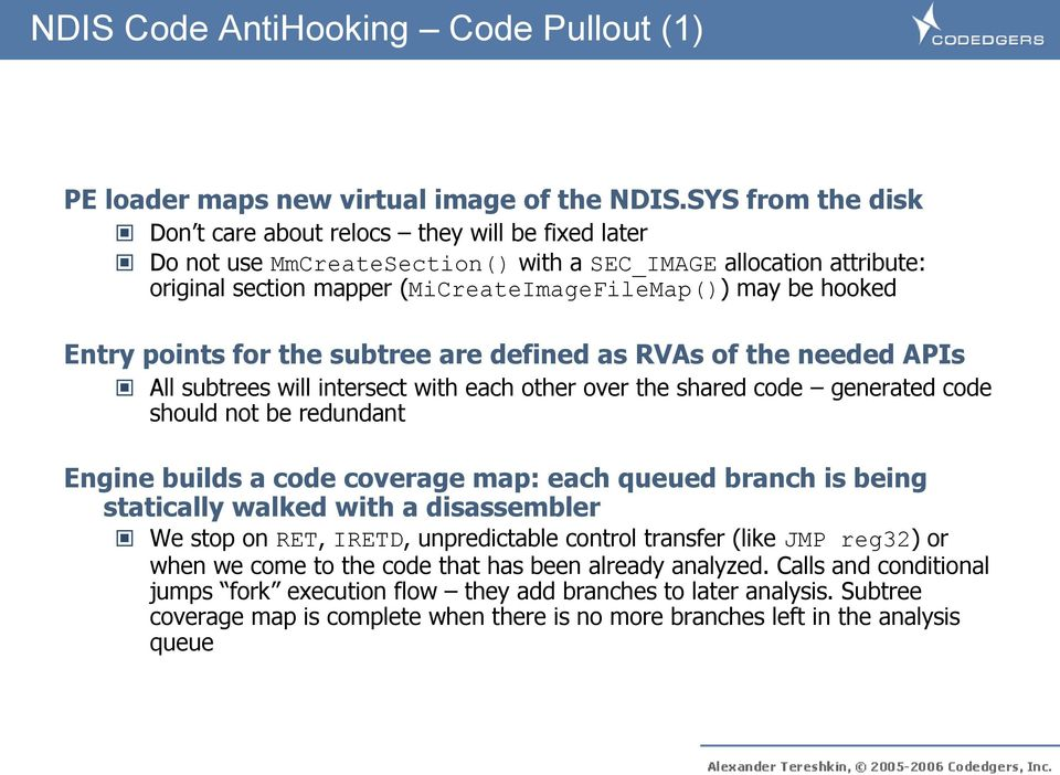 Entry points for the subtree are defined as RVAs of the needed APIs All subtrees will intersect with each other over the shared code generated code should not be redundant Engine builds a code