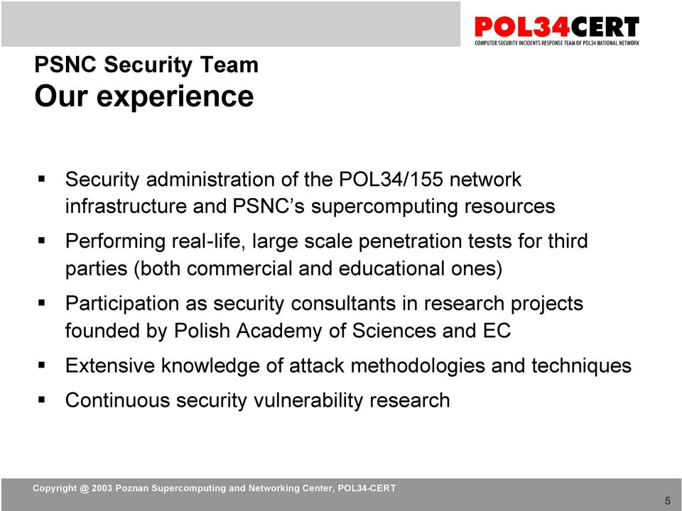 and educational ones) Participation as security consultants in research projects founded by Polish Academy of
