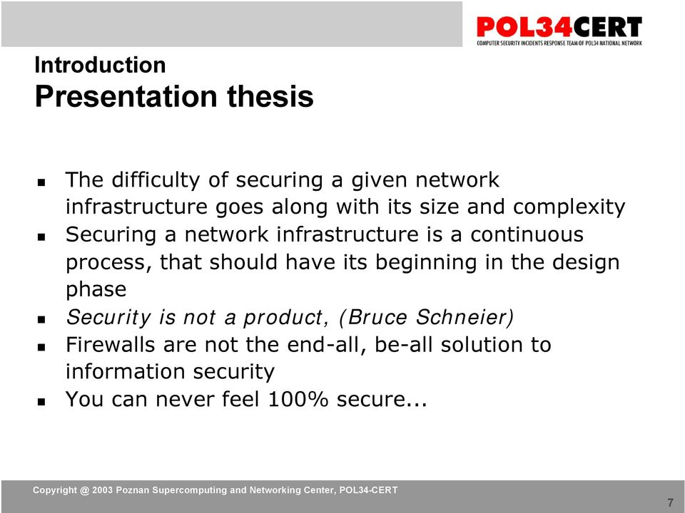 that should have its beginning in the design phase Security is not a product, (Bruce Schneier)