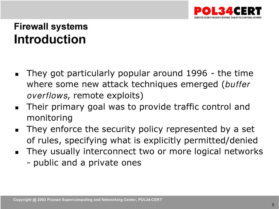 and monitoring They enforce the security policy represented by a set of rules, specifying what is