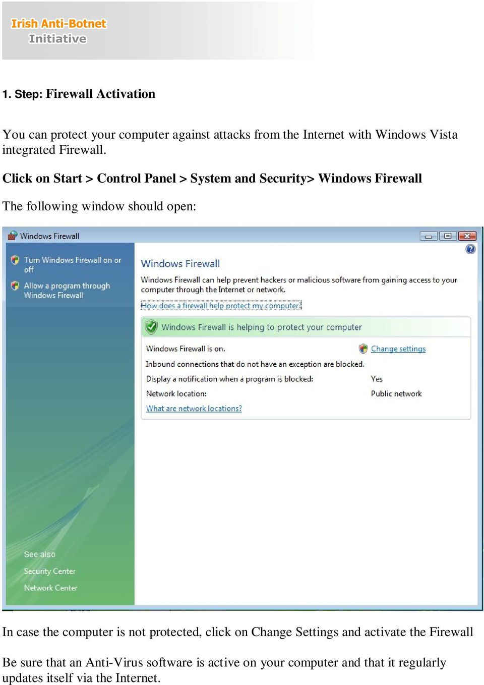 Click on Start > Control Panel > System and Security> Windows Firewall The following window should open: In