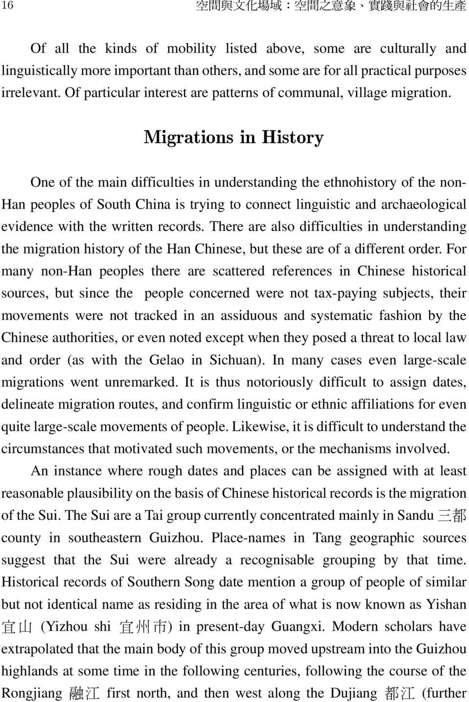 Migrations in History One of the main difficulties in understanding the ethnohistory of the non- Han peoples of South China is trying to connect linguistic and archaeological evidence with the