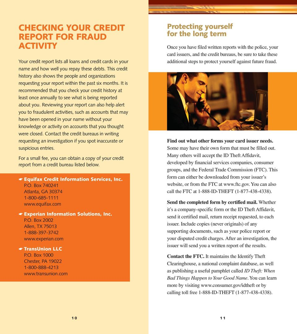 It is recommended that you check your credit history at least once annually to see what is being reported about you.