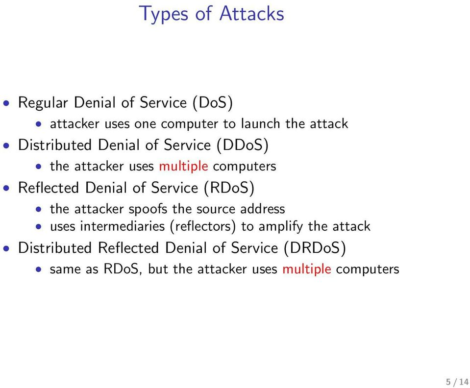 (RDoS) the attacker spoofs the source address uses intermediaries (reflectors) to amplify the attack