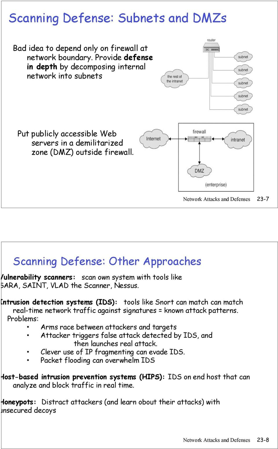 Network Attacks and Defenses 23-7 Scanning Defense: Other Approaches Vulnerability scanners: scan own system with tools like SARA, SAINT, VLAD the Scanner, Nessus.