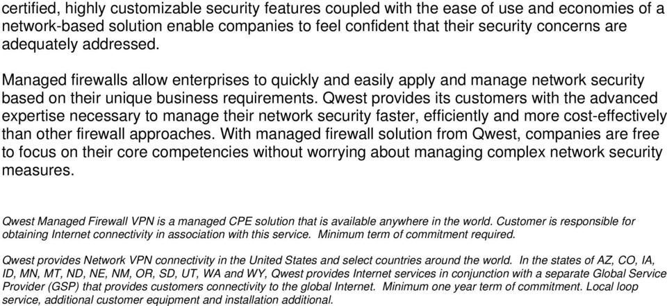 Qwest provides its customers with the advanced expertise necessary to manage their network security faster, efficiently and more cost-effectively than other firewall approaches.