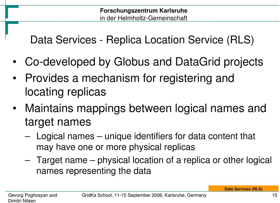 for data content that may have one or more physical replicas Target name physical location of a replica or other logical names