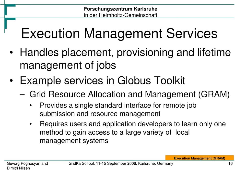 management Requires users and application developers to learn only one method to gain access to a large variety of local
