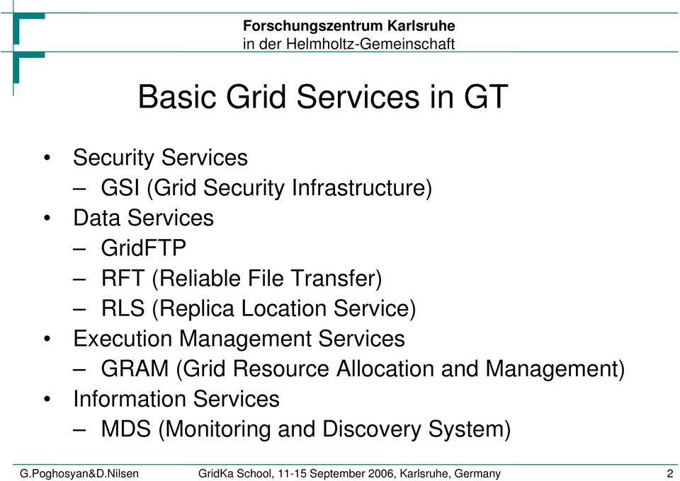 Services GRAM (Grid Resource Allocation and Management) Information Services MDS (Monitoring