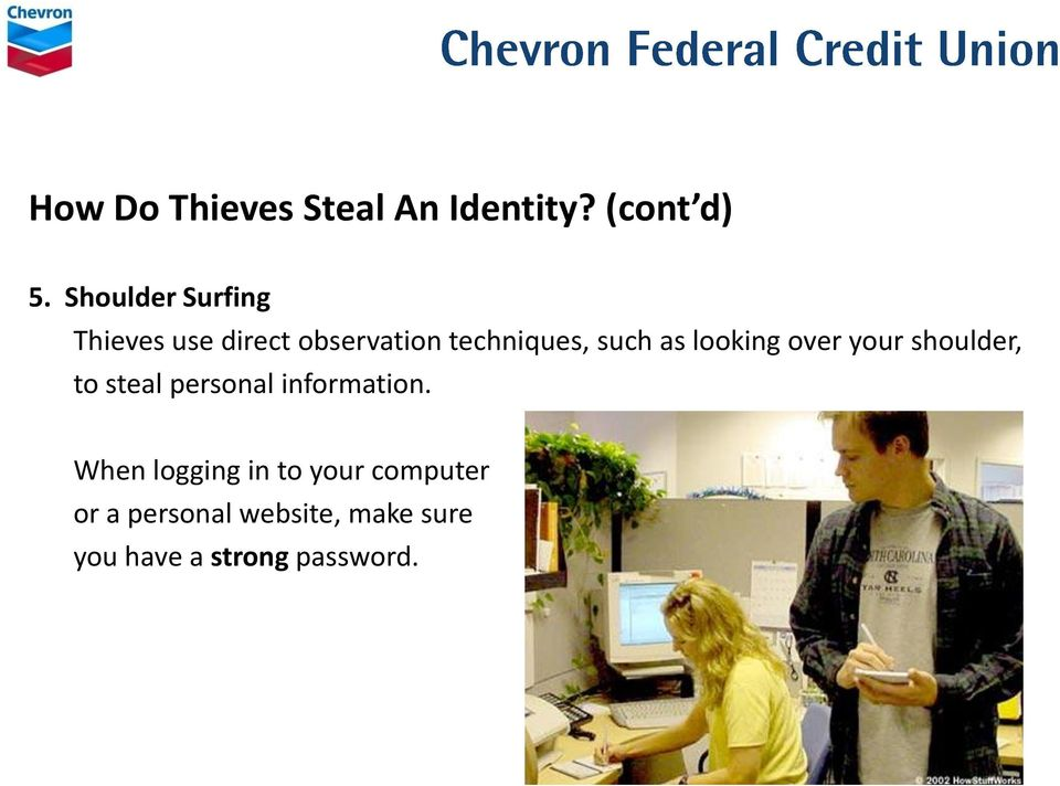 as looking over your shoulder, to steal personal information.
