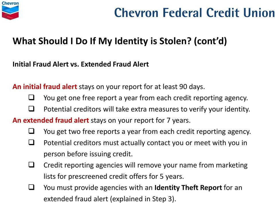 An extended fraud alert stays on your report for 7 years. You get two free reports a year from each credit reporting agency.