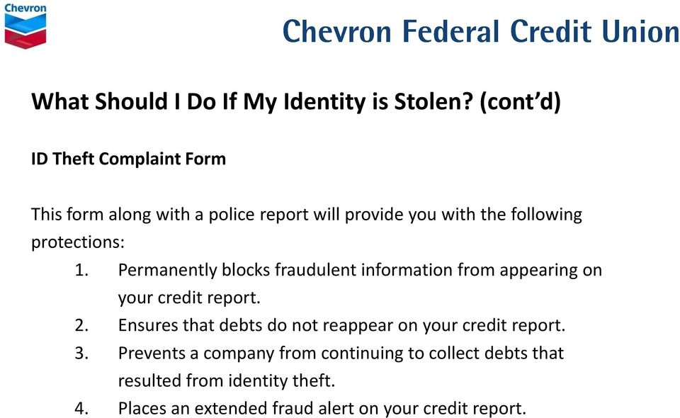protections: 1. Permanently blocks fraudulent information from appearing on your credit report. 2.