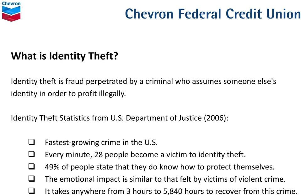 Identity Theft Statistics from U.S. Department of Justice (2006): Fastest-growing crime in the U.S. Every minute, 28 people become a victim to identity theft.