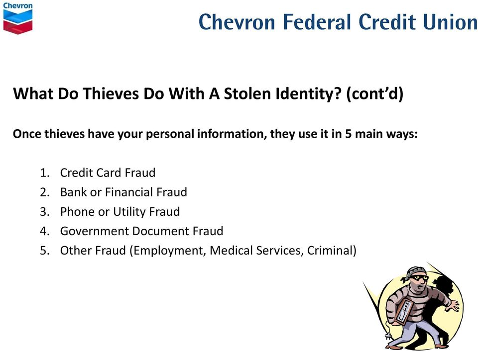 main ways: 1. Credit Card Fraud 2. Bank or Financial Fraud 3.