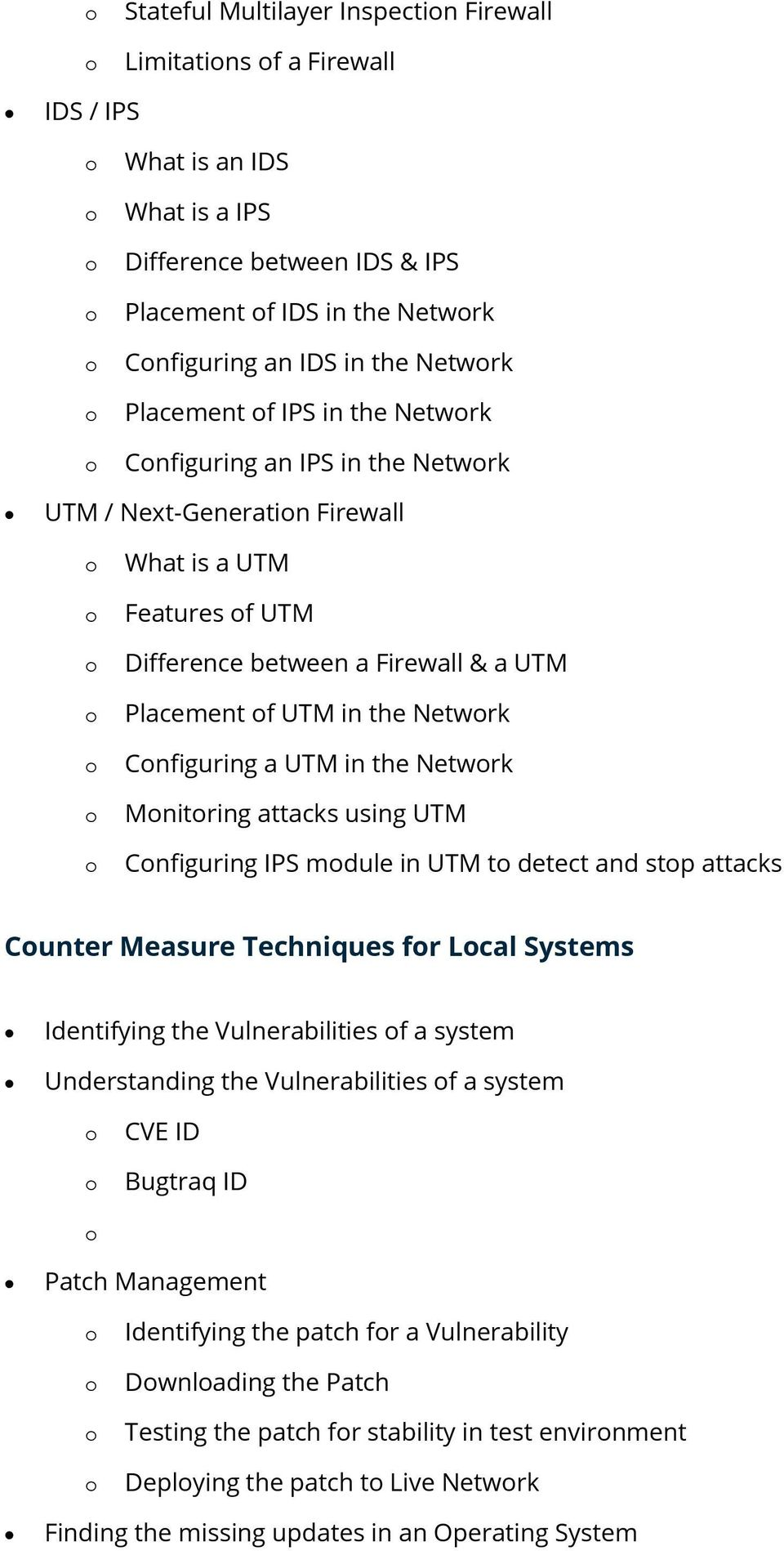 a UTM in the Netwrk Mnitring attacks using UTM Cnfiguring IPS mdule in UTM t detect and stp attacks Cunter Measure Techniques fr Lcal Systems Identifying the Vulnerabilities f a system Understanding
