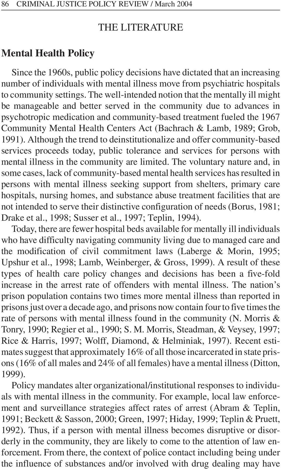 The well-intended notion that the mentally ill might be manageable and better served in the community due to advances in psychotropic medication and community-based treatment fueled the 1967