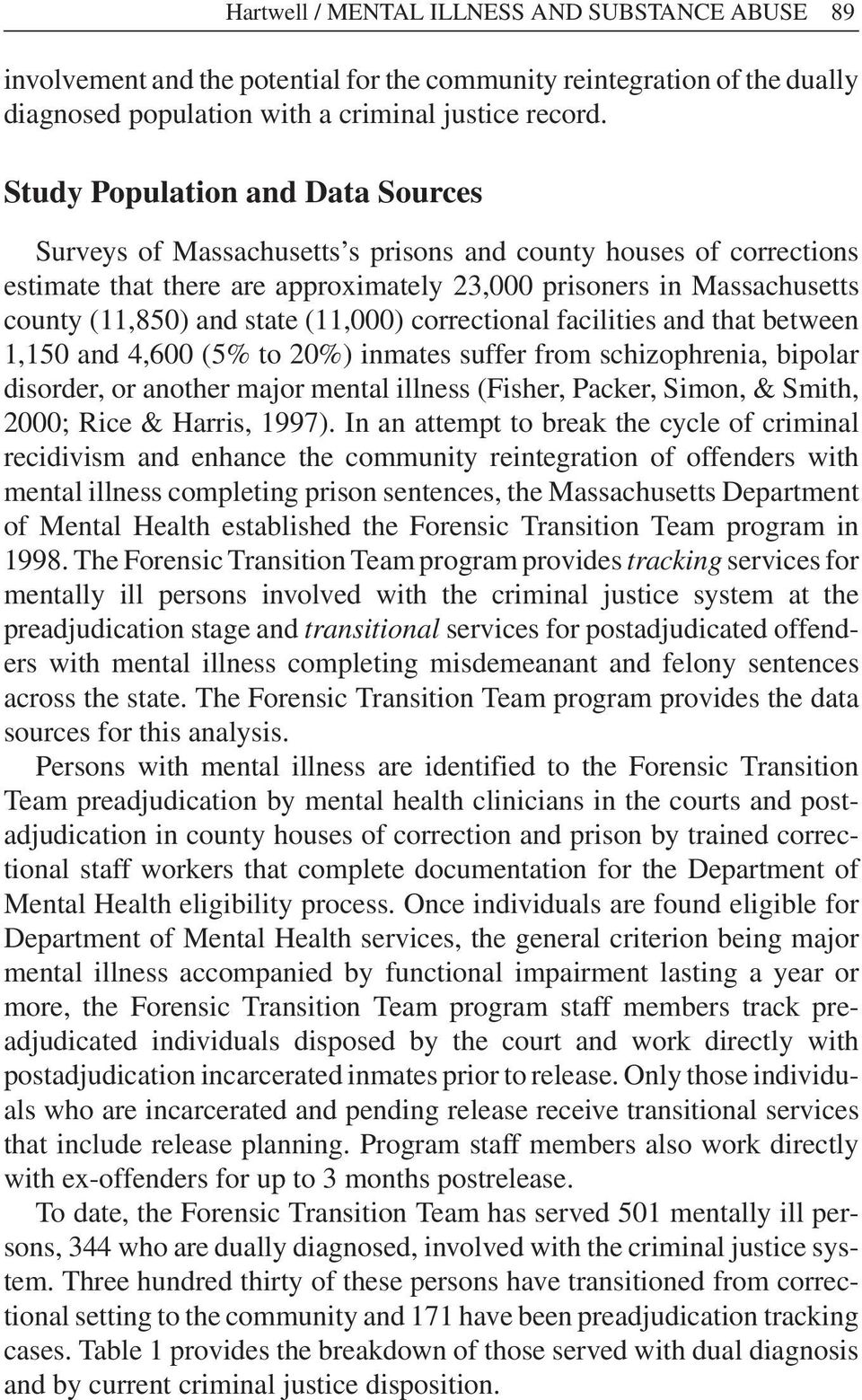 (11,000) correctional facilities and that between 1,150 and 4,600 (5% to 20%) inmates suffer from schizophrenia, bipolar disorder, or another major mental illness (Fisher, Packer, Simon, & Smith,