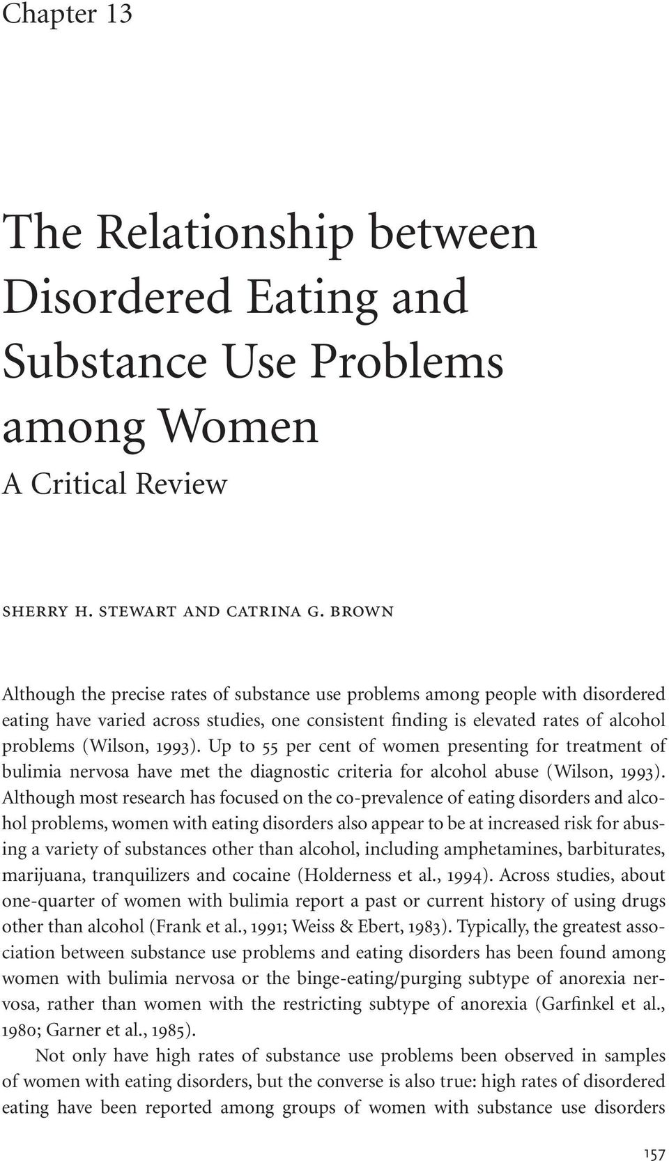 Up to 55 per cent of women presenting for treatment of bulimia nervosa have met the diagnostic criteria for alcohol abuse (Wilson, 1993).