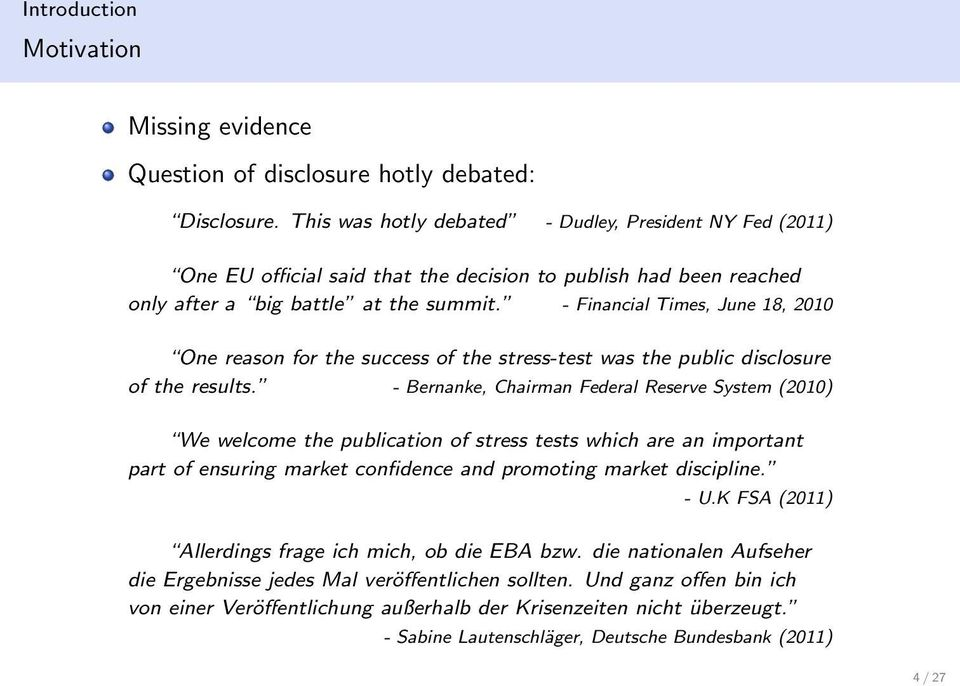 - Financial Times, June 18, 2010 One reason for the success of the stress-test was the public disclosure of the results.