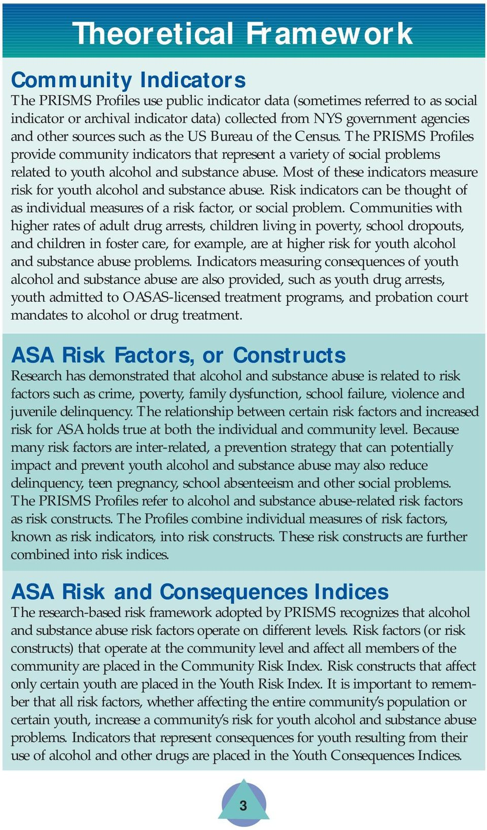 Most of these indicators measure risk for youth alcohol and substance abuse. Risk indicators can be thought of as individual measures of a risk factor, or social problem.