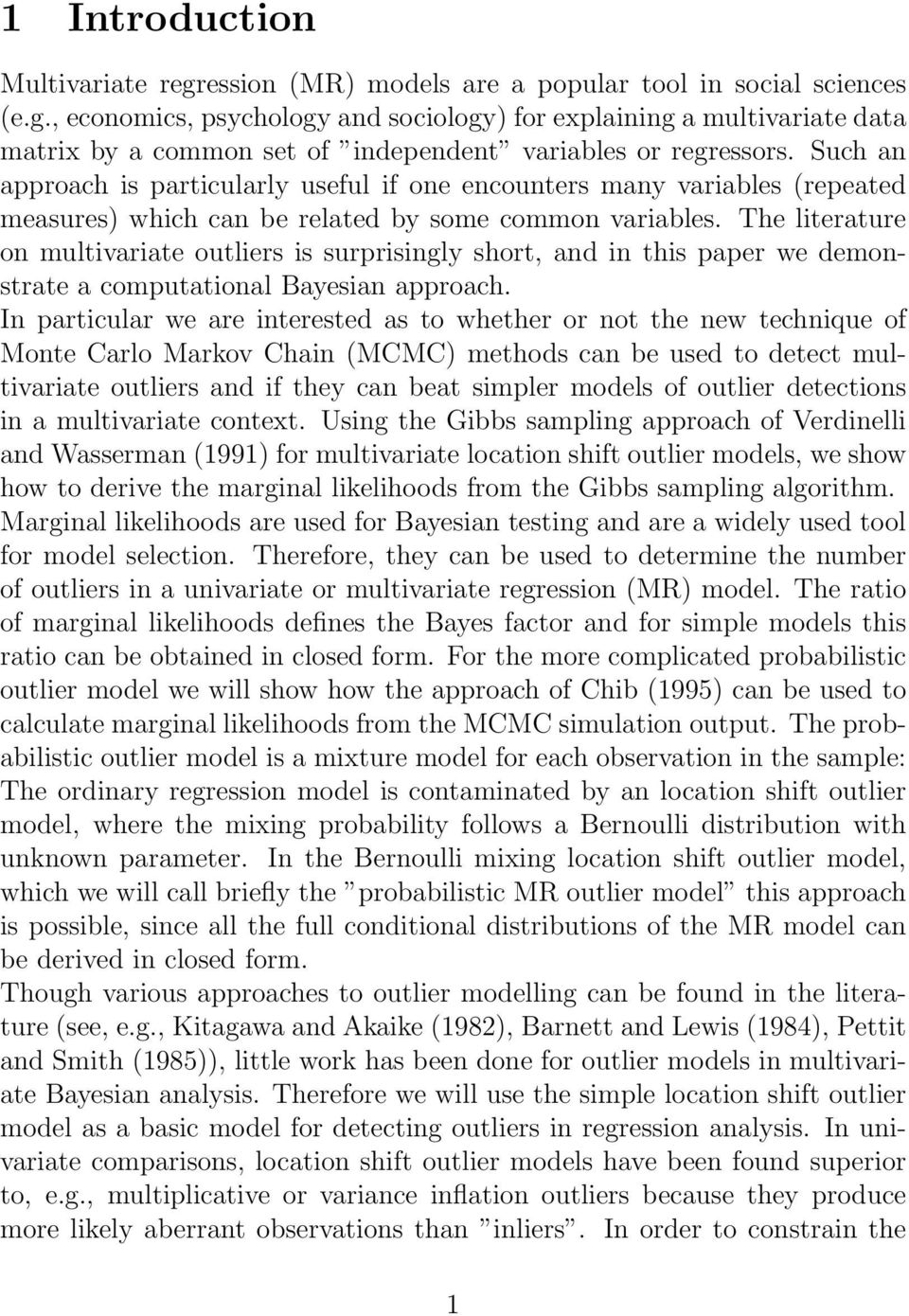 The literature on multivariate outliers is surprisingly short, and in this paper we demonstrate a computational Bayesian approach.