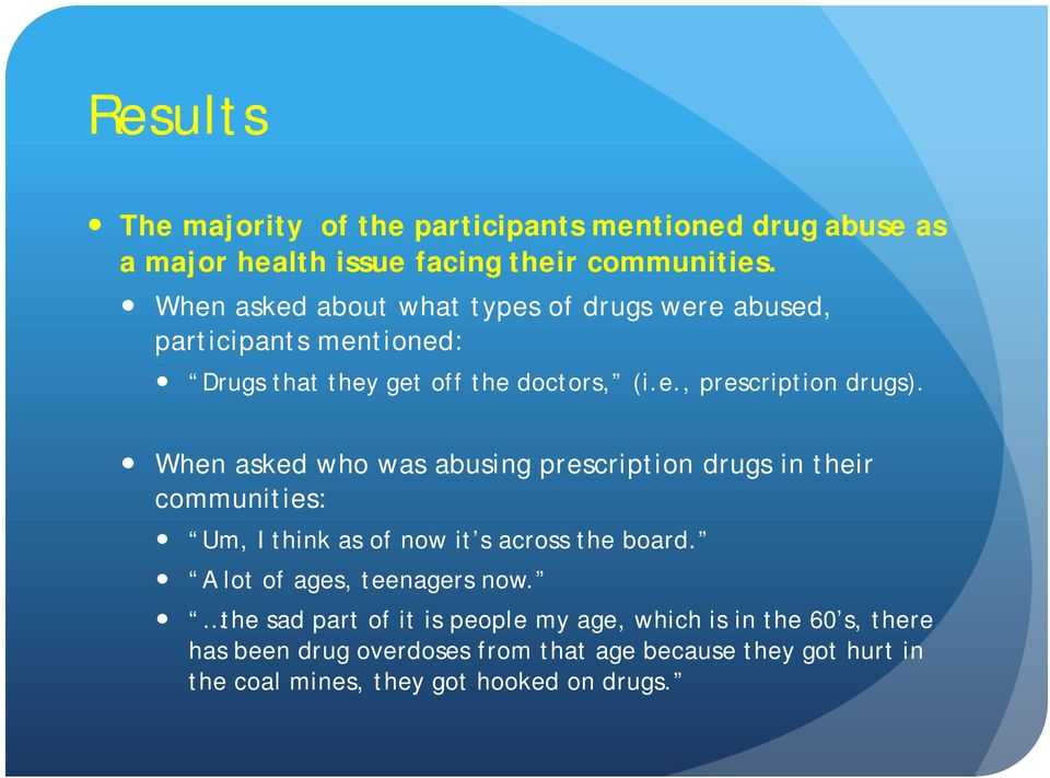 When asked who was abusing prescription drugs in their communities: Um, I think as of now it s across the board.