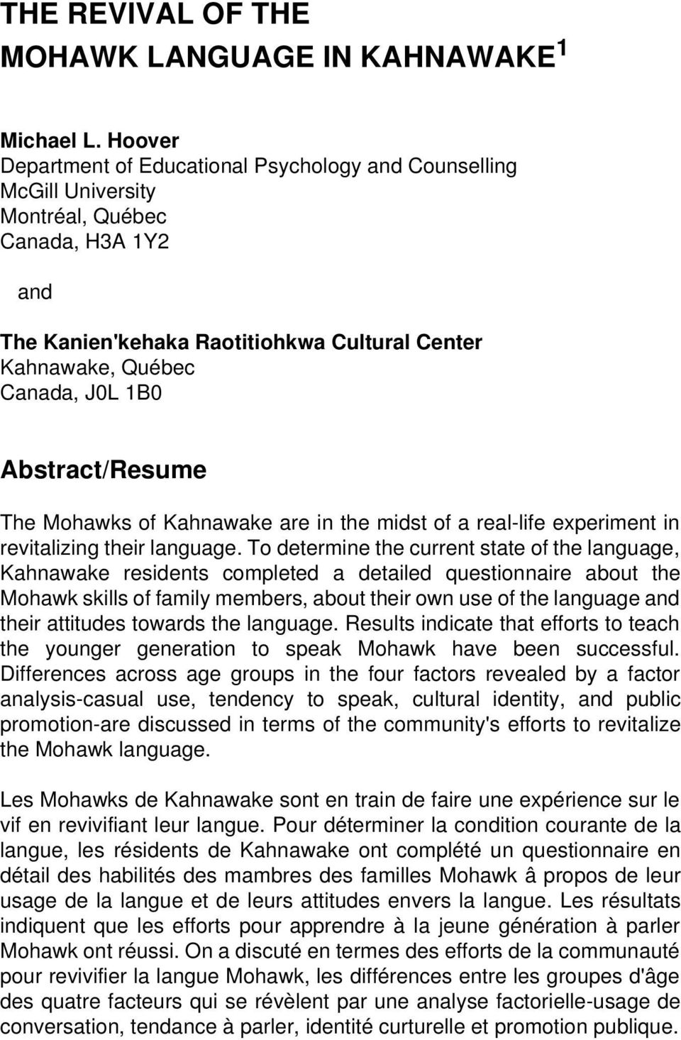 Abstract/Resume The Mohawks of Kahnawake are in the midst of a real-life experiment in revitalizing their language.