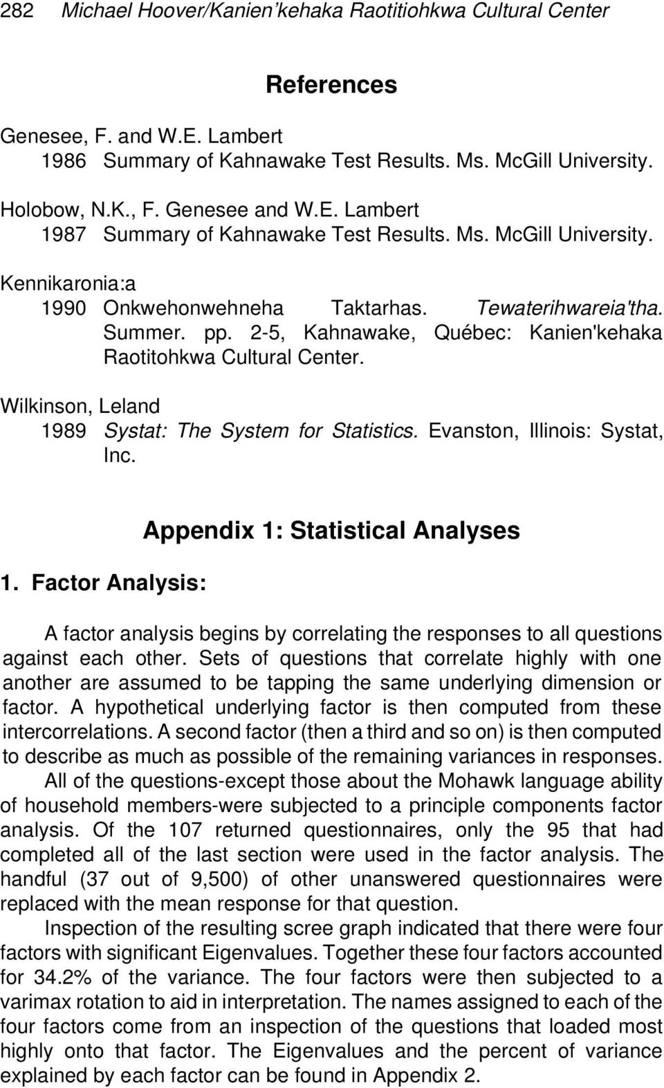 Wilkinson, Leland 1989 Systat: The System for Statistics. Evanston, Illinois: Systat, Inc. 1. Factor Analysis: Appendix 1: Statistical Analyses A factor analysis begins by correlating the responses to all questions against each other.