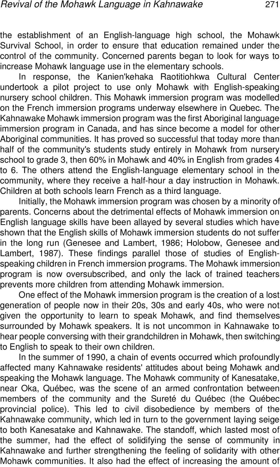In response, the Kanien'kehaka Raotitiohkwa Cultural Center undertook a pilot project to use only Mohawk with English-speaking nursery school children.