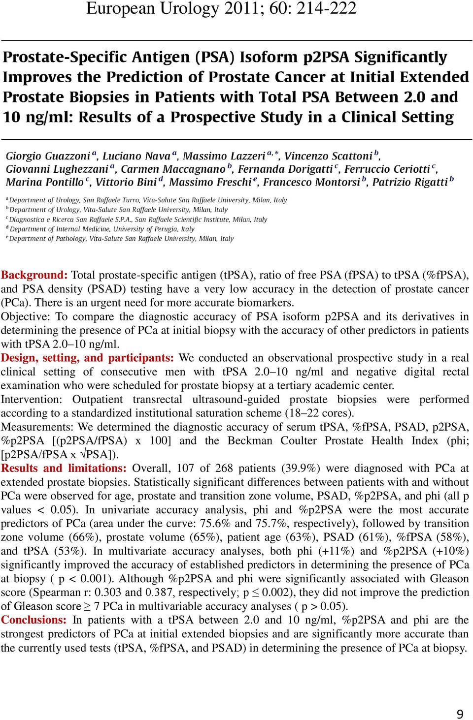 Objective: To compare the diagnostic accuracy of PSA isoform p2psa and its derivatives in determining the presence of PCa at initial biopsy with the accuracy of other predictors in patients with tpsa