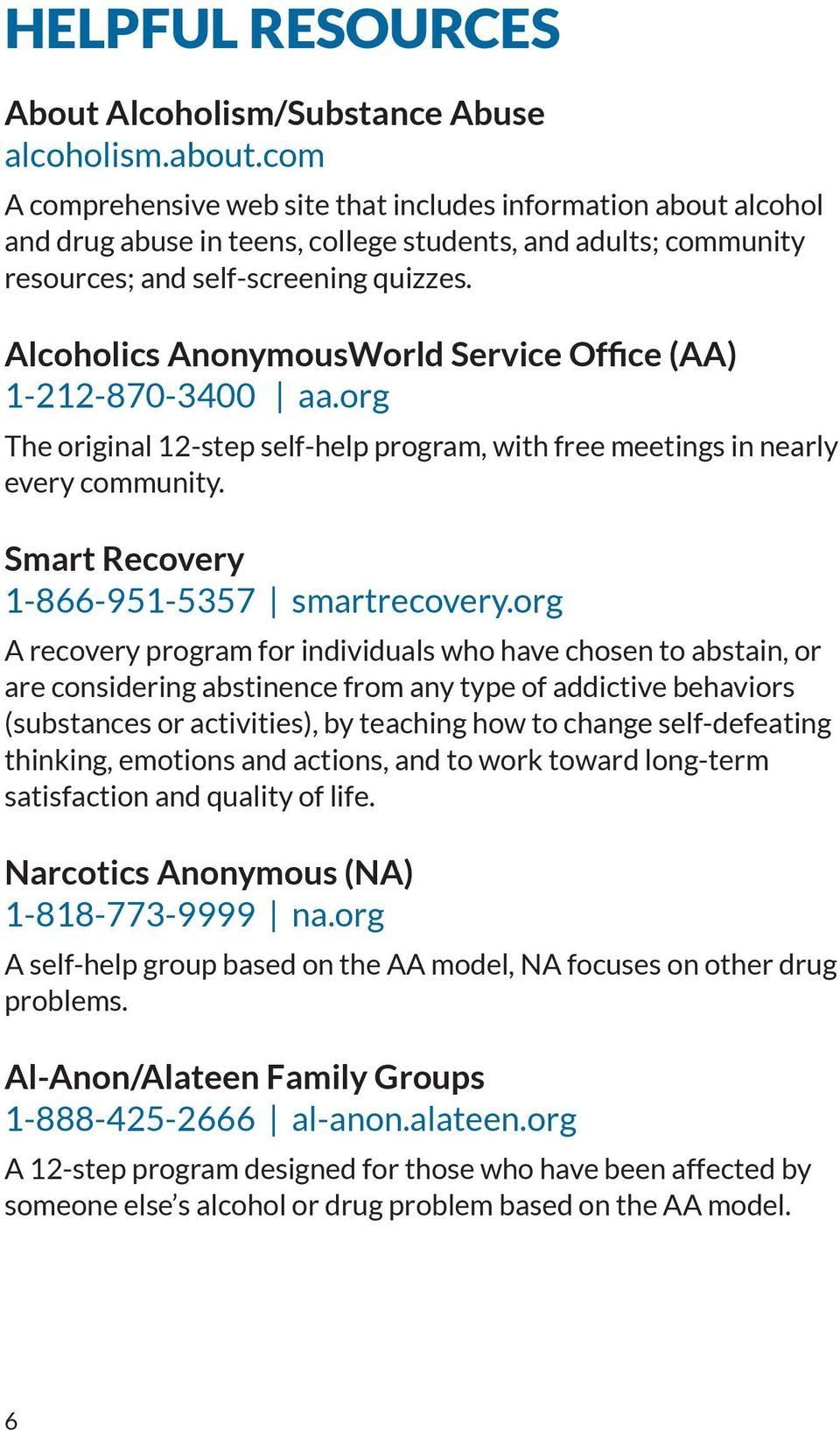 Alcoholics AnonymousWorld Service Office (AA) 1-212-870-3400 aa.org The original 12-step self-help program, with free meetings in nearly every community. Smart Recovery 1-866-951-5357 smartrecovery.