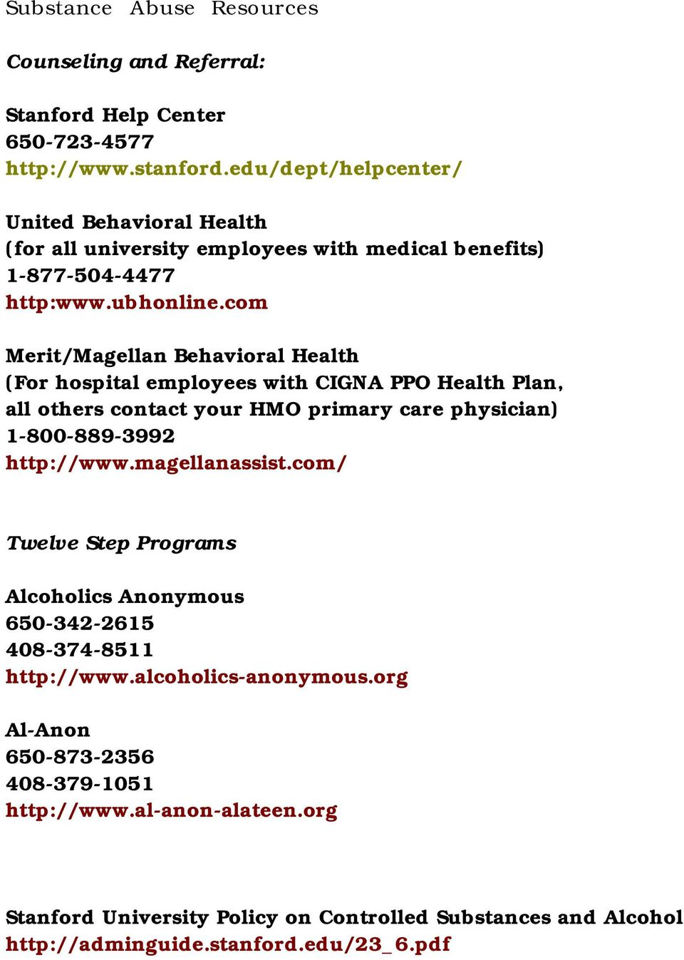com Merit/Magellan Behavioral Health (For hospital employees with CIGNA PPO Health Plan, all others contact your HMO primary care physician) 1-800-889-3992 http://www.
