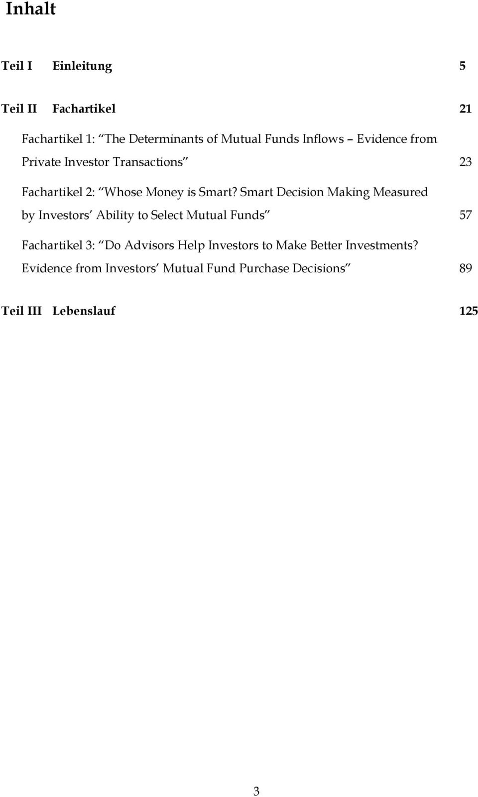 Smart Decson Makng Measured by Investors Ablty to Select Mutual Funds 57 Fachartkel 3: Do Advsors