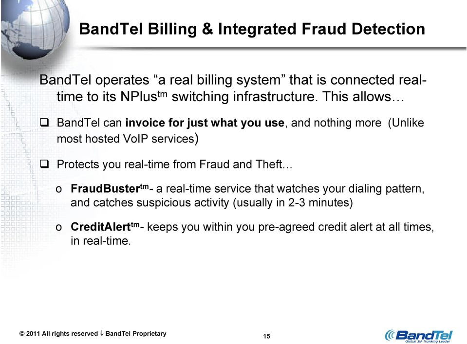 This allows BandTel can invoice for just what you use, and nothing more (Unlike most hosted VoIP services) Protects you real-time from Fraud