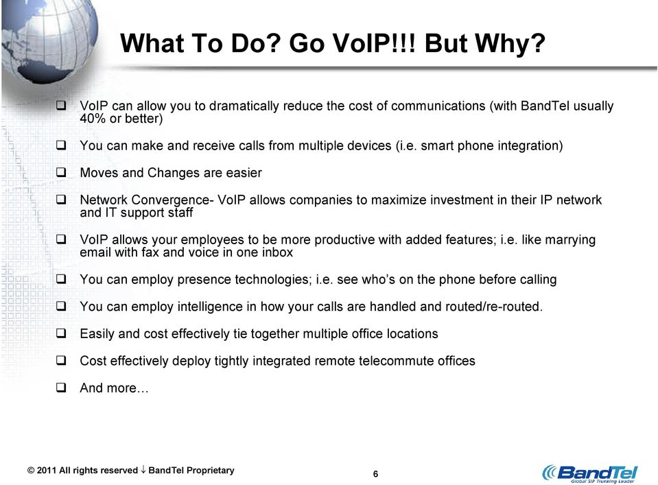 Convergence- VoIP allows companies to maximize investment in their IP network and IT support staff VoIP allows your employees to be more productive with added features; i.e. like marrying email with fax and voice in one inbox You can employ presence technologies; i.