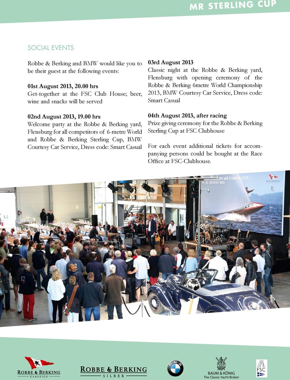 00 hrs Welcome party at the Robbe & Berking yard, Flensburg for all competitors of 6-metre World and Robbe & Berking Sterling Cup, BMW Courtesy Car Service, Dress code: Smart Casual 03rd August 2013