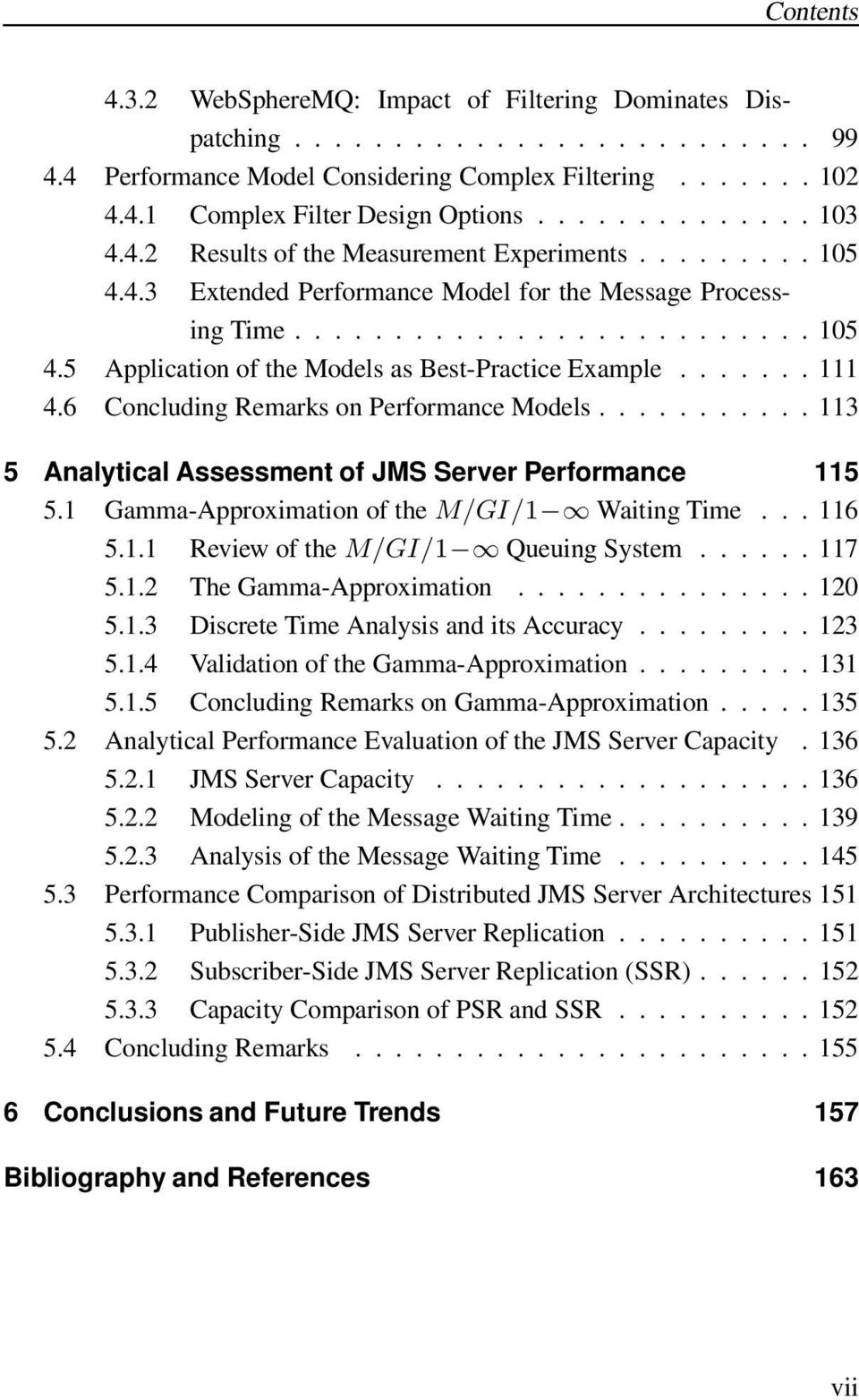 ...... 111 4.6 Concluding Remarks on Performance Models........... 113 5 Analytical Assessment of JMS Server Performance 115 5.1 Gamma-Approximation of the M/GI/1 Waiting Time... 116 5.1.1 Review of the M/GI/1 Queuing System.