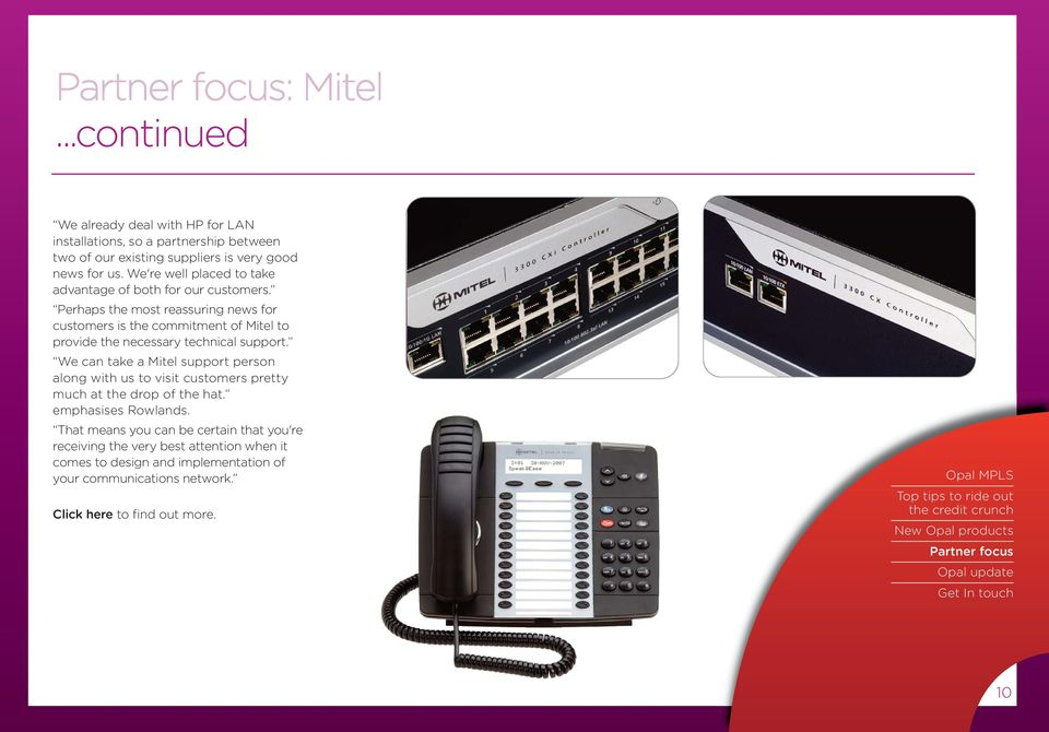 Perhaps the most reassuring news for customers is the commitment of Mitel to provide the necessary technical support.