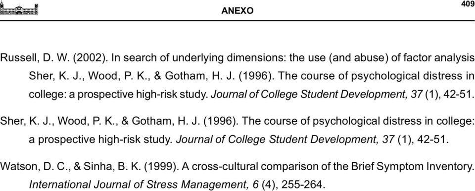 J. (1996). The course of psychological distress in college: a prospective high-risk study. Journal of College Student Development, 37 (1), 42-51. Watson, D. C., & Sinha, B.