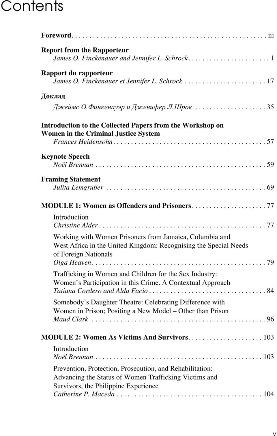 ................... 35 Introduction to the Collected Papers from the Workshop on Women in the Criminal Justice System Frances Heidensohn........................................... 57 Keynote Speech Noël Brennan.