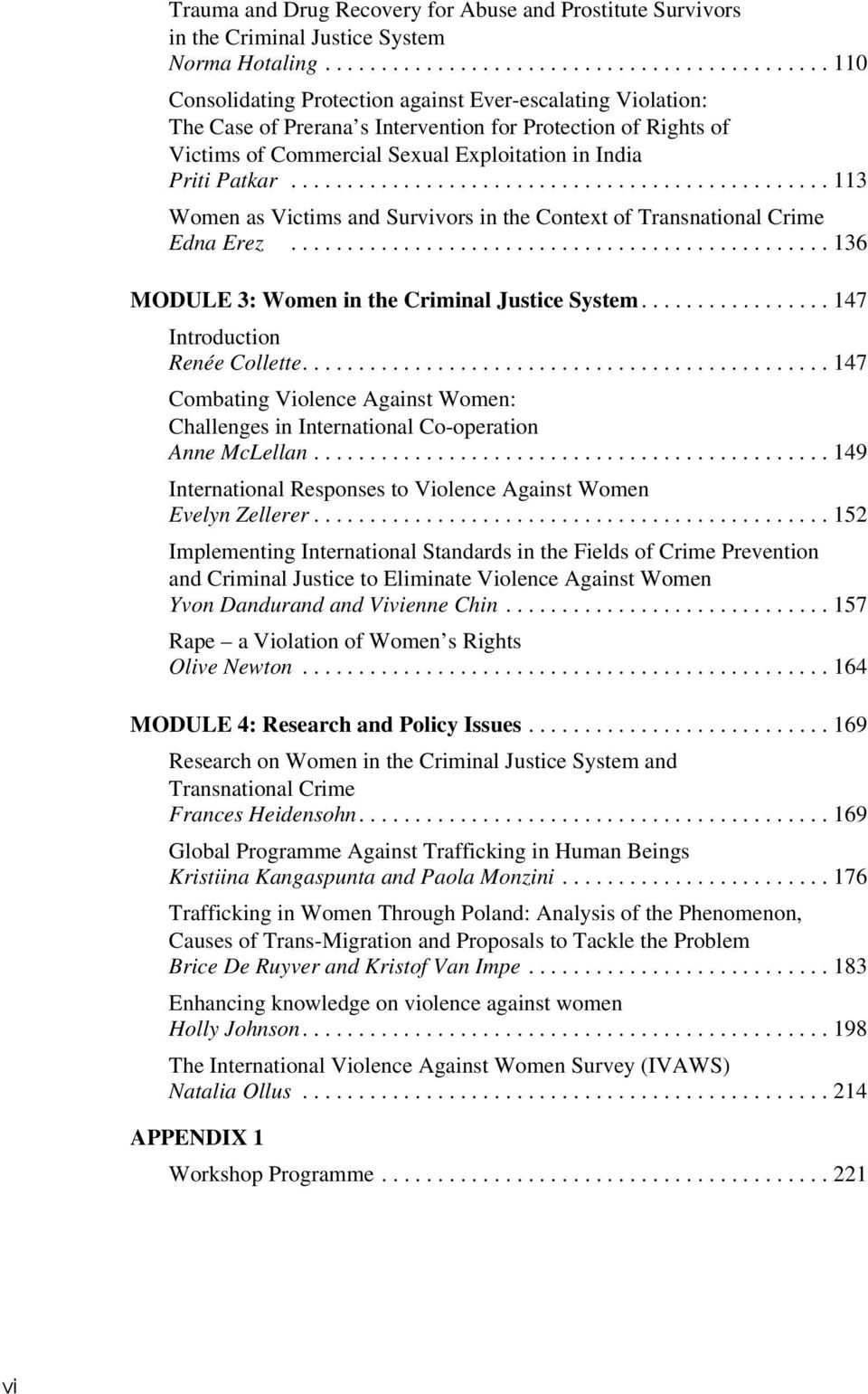 ............................................... 113 Women as Victims and Survivors in the Context of Transnational Crime Edna Erez................................................ 136 MODULE 3: Women in the Criminal Justice System.