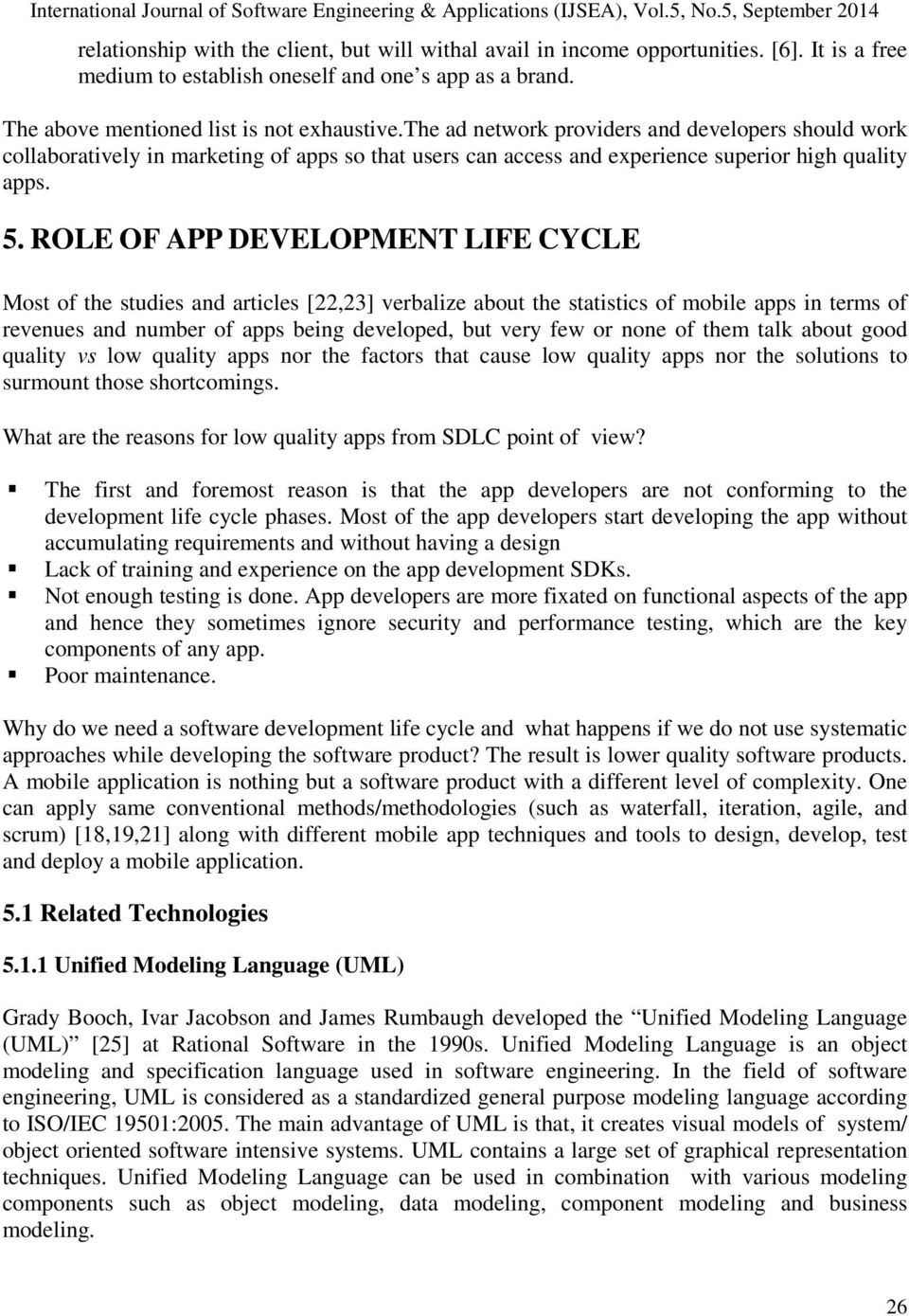 ROLE OF APP DEVELOPMENT LIFE CYCLE Most of the studies and articles [22,23] verbalize about the statistics of mobile apps in terms of revenues and number of apps being developed, but very few or none