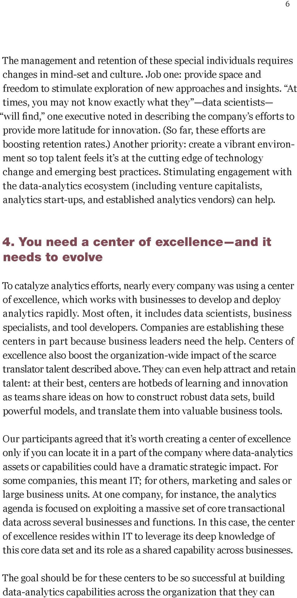 (So far, these efforts are boosting retention rates.) Another priority: create a vibrant environment so top talent feels it s at the cutting edge of technology change and emerging best practices.