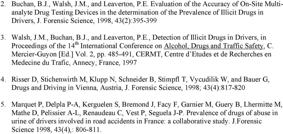 , Detection of Illicit Drugs in Drivers, in Proceedings of the 14 th International Conference on Alcohol, Drugs and Traffic Safety, C. Mercier-Guyon [Ed.] Vol. 2, pp.