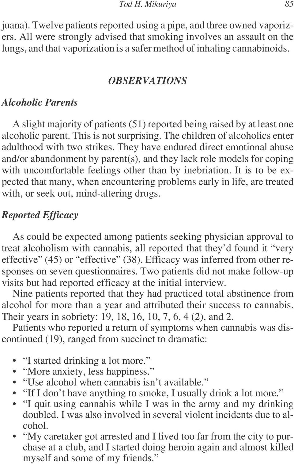 Alcoholic Parents OBSERVATIONS A slight majority of patients (51) reported being raised by at least one alcoholic parent. This is not surprising.