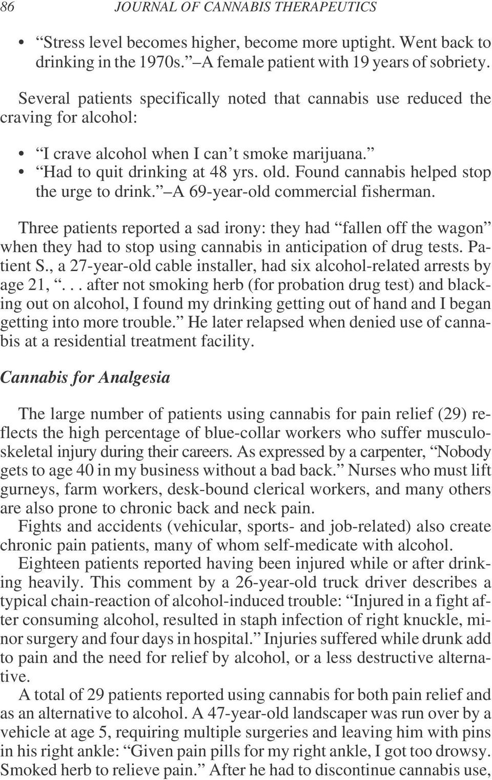 Found cannabis helped stop the urge to drink. A 69-year-old commercial fisherman.