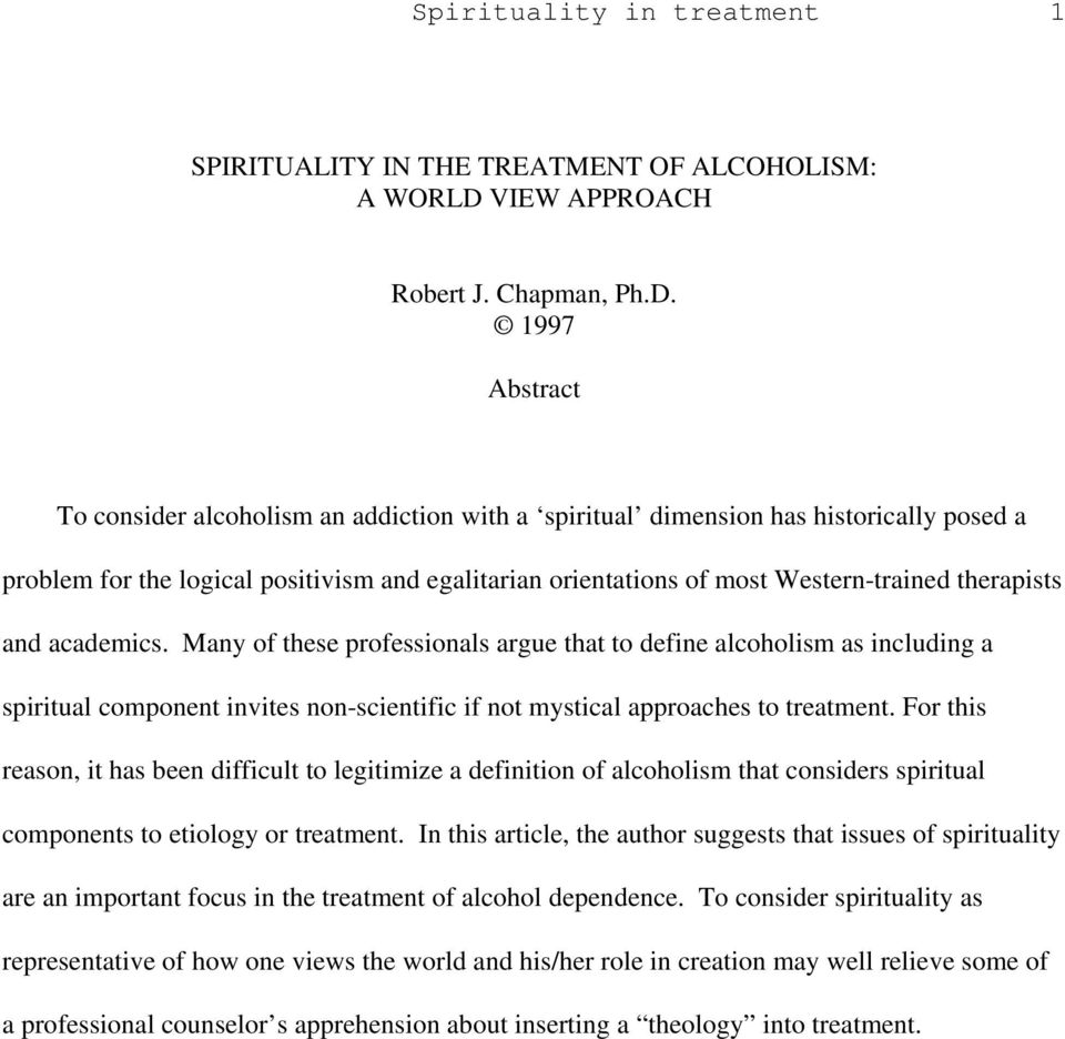 1997 Abstract To consider alcoholism an addiction with a spiritual dimension has historically posed a problem for the logical positivism and egalitarian orientations of most Western-trained