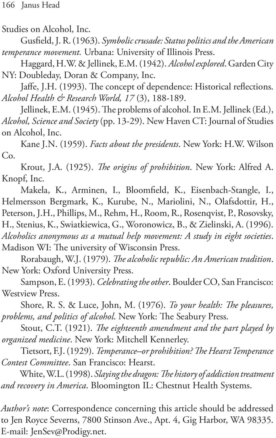 Alcohol Health & Research World, 17 (3), 188-189. Jellinek, E.M. (1945). The problems of alcohol. In E.M. Jellinek (Ed.), Alcohol, Science and Society (pp. 13-29).