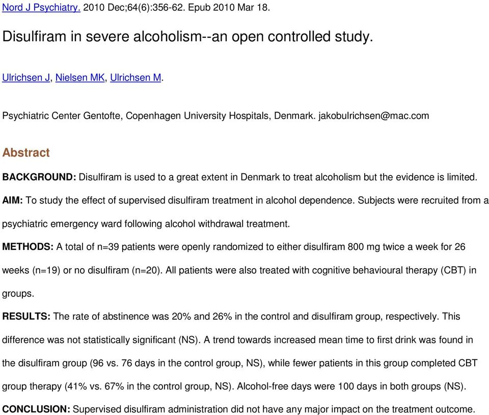com BACKGROUND: Disulfiram is used to a great extent in Denmark to treat alcoholism but the evidence is limited. AIM: To study the effect of supervised disulfiram treatment in alcohol dependence.